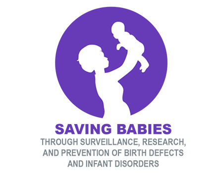SAVING BABIES THROUGH SURVEILLANCE, RESEARCH, AND PREVENTION OF BIRTH DEFECTS AND INFANT DISORDERS