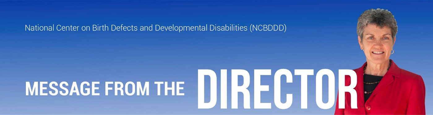 NCBDDD Message from the Director, Dr. Coleen Boyle