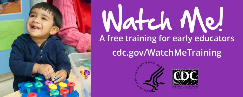 Watch Me! A free training for early educators. cdc.gov/WatchMeTraining