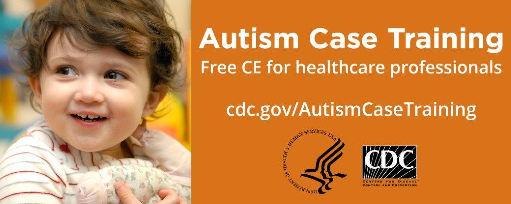 Autism Case Training. Free CE for healthcare professionals. cdc.gov/AutismCaseTraining