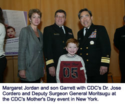 Margaret Jordan and son Garrett with CDC's Dr. Jose Cordero and Deputy Surgeon General Moritsugu at the CDC's Mother's Day event in New York.