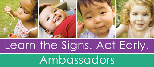 Learn the Signs. Act Early. Ambassadors