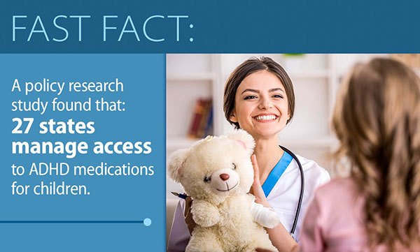Fast Fact: A policy research study found that 27 states manage access to ADHD medications for children.