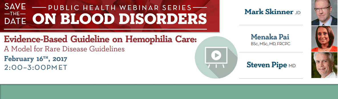 Save the Date - Public Health Webinar Series on Blood Disorders. Evidence-Based Guideline on Hemophilia Care. Febraury 16th 2017 2:00-3:00PM ET