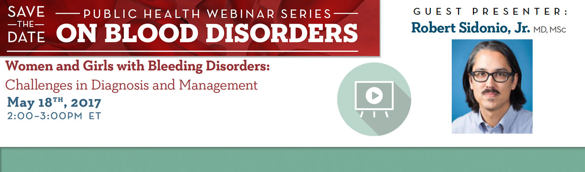 Webinar - Women and Girls with Bleeding Disorders: Challenges in Diagnosis and Management. May 18th, 2017 2:00 - 3:00 PM ET