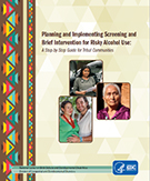 Planning and Implementing Screening and Brief Intervention for Risky Alcohol Use: A Step-by-Step Guide for Tribal Communities