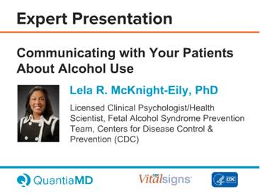 Expert Presentation Communicating with Your Patients About Alcohol Use. Lela R. McKnight-Kily, PhD