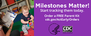 Learn the Signs. Act Early. Parent Kit