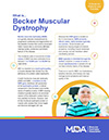 Learn about Becker muscular dystrophy in this guide from the Muscular Dystrophy Association.