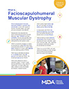 Learn about facioscapulohumeral muscular dystrophy in this guide from the Muscular Dystrophy Association.