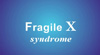 Fragile X Syndrome Causes Video