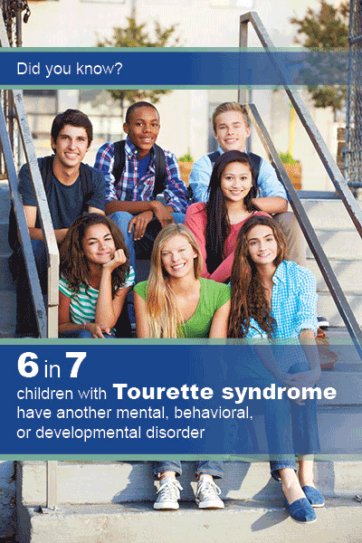 Did you know? 6 in 7 children with Tourette Syndrome have another mental, behavioral, or developmental disorder