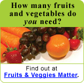 How many fruits and vegetables do you need? Find out at fruitsandveggiesmatter.gov