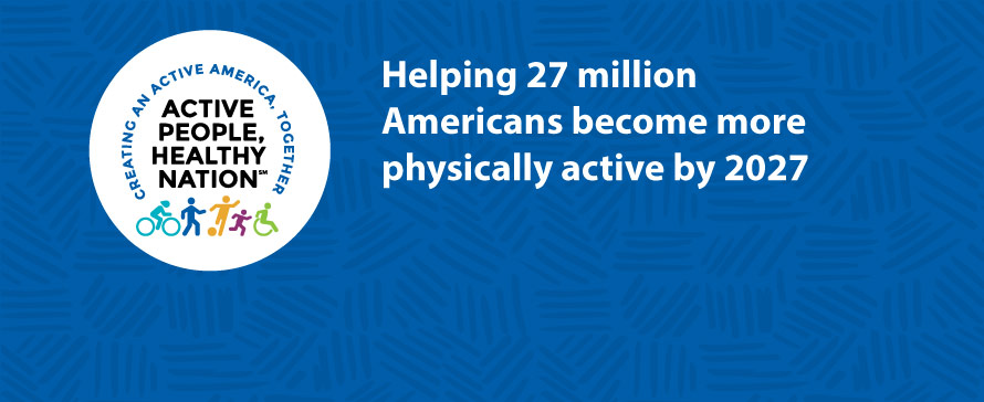 Active People, Healthy nation. Helping 27 million Americans become more physically active by 2027
