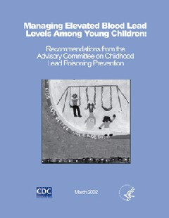 Cover of Managing Elevated Blood Lead Levels Among Young Children: Recommendations from the Advisory Committee on Childhood Lead Poisoning Prevention