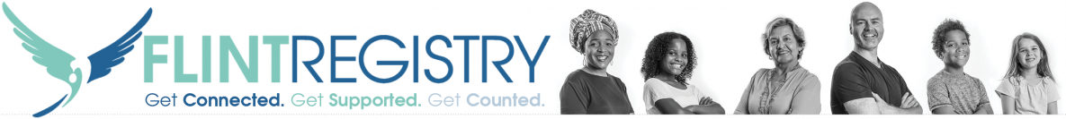 Banner image with six people various ages smiling reads Flint Registry Get Connected. Get Supported. Get Counted.