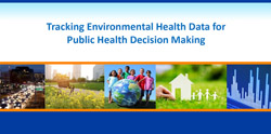 Tracking Environmental Health Data for Public Health Decision Making - Grand Rounds Presentation