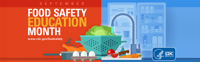 Illustration of a refrigerator, a sink, and various foods, with the words: September Food Safety Education Month www.cdc.gov/foodsafety