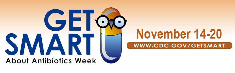 "Slider Image - Image with words ""Get Smart About Antibiotics week November 14-20"""