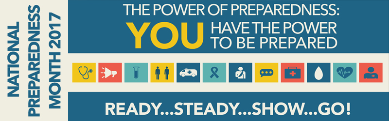 Image with the words: National Preparedness Month 2017. The power of preparedness: You have the power to be prepared Ready...Stead...Show...Go!