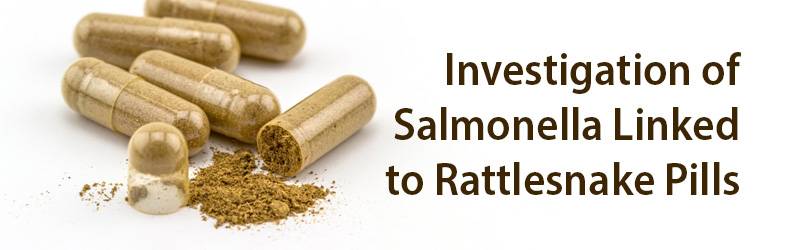 Image of herbal pills with the text - Investigation of Salmonella Linked to Rattlesnake Pills