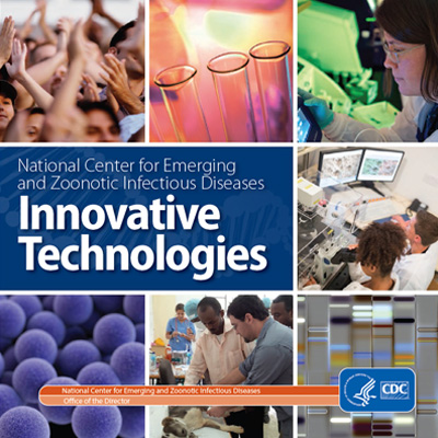 Image of a book cover - blue background with the words National Center for Emerging and Zoonotic Infectious Diseases: Innovative Technologies. 9 square images to the right of the blue box show: people holding their hands up in happiness, lab vials in front of a glowy light, a female scientist studying a computer display, a cientist on the phone in his lab, a male scientist studying a computer display, two scientists reviewing information on dual computer monitors, a 3d rendering of a pathogen, a vet working on a sick dog, and a gene sequencing reading.
