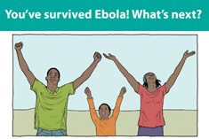 Image shows an illustration of a woman, man and child with arms upraised in victory with the words: You've survived Ebola! What's next?