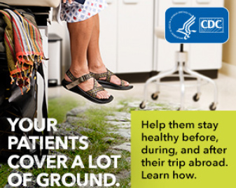 image from campaign - feet of patient in doctors office where floor transitions to a hiking path. words - your patients cover a lot of ground. help them stay healthy before, during, and after their trip abroad. learn how.