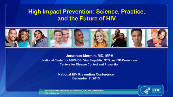 High Impact Prevention: Science, Practice, and the Future of HIV