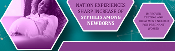 Nation experiences sharp increase of syphilis among newborns