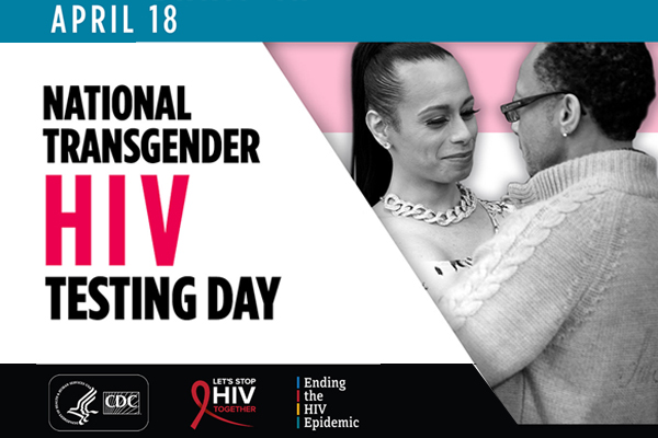 National Transgender HIV Testing Day – April 18