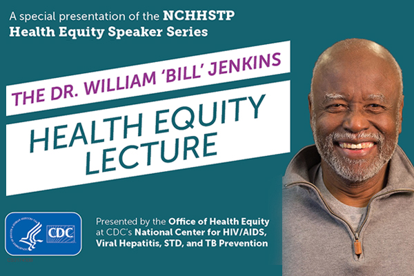 The Dr. William 'Bill' Jenkins Health Equity Lecture