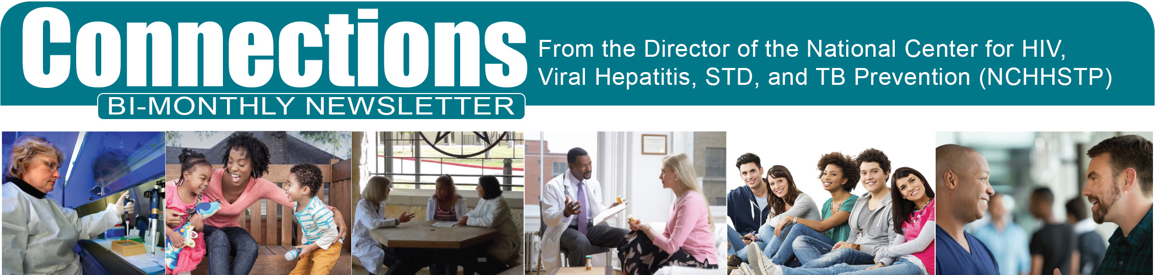 Connection Bi-monthly Newsletter From the Director of the National Center for HIV/AIDS, Viral Hepatitis, STD, and TB Prevention