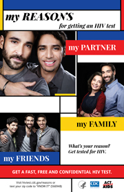 "My reasons for getting an HIV test – my partner, my family. What's your reason? Get tested for HIV. Get a fast, free, and confidential HIV test. Visit hivtest.cdc.gov/reasons or text your zip code to ""KNOW IT"" (566948)."