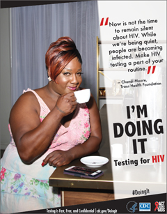 "Campaign poster from the AAA campaign, Doing It, depicting Chandi Moore from the Trans Health Foundation. She says: ""Now is not the time to remain silent about HIV. While we're being quiet, people are becoming infected. Make HIV testing a part of your routine."" Testing is Fast, Free, and Confidential. For more information go to cdc.gov/Doingit"
