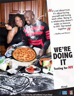 "Campaign poster from the AAA campaign, Doing It, depicting Shellita and Shawn. They say: ""It's not about trust. It's about loving yourself and loving each other. Being in a relationship doesn't make us immune to HIV. Get tested together."" Testing is Fast, Free, and Confidential. For more information go to cdc.gov/Doingit"