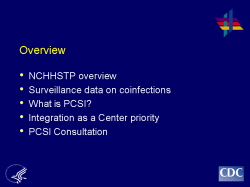 Overview NCHHSTP overview Surveillance data on coinfections What is PCSI? Integration as a Center priority PCSI Consultation