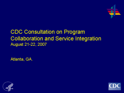 CDC Consultation on Program Collaboration and Service Integration, August 21-22, 2007, Atlanta, GA.
