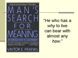 "Man's Search for Meaning An Introduction to Logotherapy Viktor E. Frankl ""He who has a why to livecan bear with almost any how."""