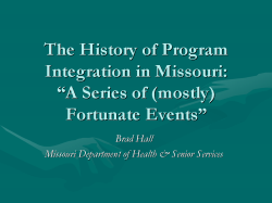 "The History of Program Integration in Missouri: ""A Series of (mostly) Fortunate Events"" Brad Hall Missouri Department of Health & Senior Services"