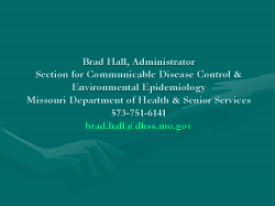 Brad Hall, Administrator Section for Communicable Disease Control & Environmental Epidemiology Missouri Department of Health & Senior Services 573-751-6141 - brad.hall@dhss.mo.gov