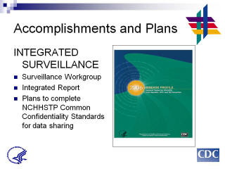 Accomplishments and Plans: INTEGRATED SURVEILLANCE. Surveillance Workgroup. Integrated Report. Plans to complete NCHHSTP Common Confidentiality Standards for data sharing. Screenshot: 2006 Disease Profile