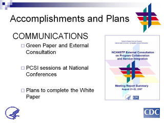 Accomplishments and Plans: COMMUNICATIONS. Green Paper and External Consultation. PCSI sessions at National Conferences. Plans to complete the White Paper. Screenshot: NCHHSTP External Consultation on Program Collaboration and Service Integration Meeting Report Summary Aug 21-22 2007