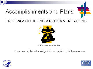 Accomplishments and Plans: PROGRAM GUIDELINES / RECOMMENDATIONS. UNDER CONSTRUCTION! Recommendations for integrated services for substance users.