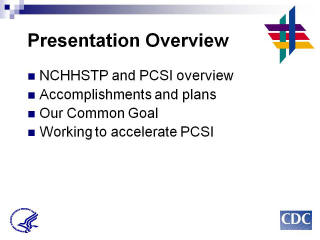 Presentation Overview: National Center for HIV/AIDS, Viral Hepatitis, STD, and TB Prevention (NCHHSTP) and Program Collaboration & Service Integration (PCSI) overview Accomplishments and plans Our Common Goal Working to accelerate PCSI
