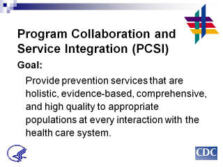 Program Collaboration & Service Integration Goal: Provide prevention services that are holistic, evidence-based, comprehensive, and high quality to appropriate populations at every interaction with the health care system.