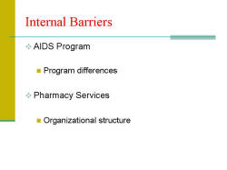 Internal Barriers AIDS Program - Program differences Pharmacy Services - Organizational structure