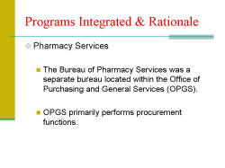 Programs Integrated & Rationale Pharmacy Services - The Bureau of Pharmacy Services was a separate bureau located within the Office of Purchasing and General Services (OPGS). - OPGS primarily performs procurement functions.