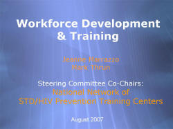 Workforce Development & Training Jeanne Marrazzo Mark Thrun Steering Committee Co-Chairs: National Network of STD/HIV Prevention Training Centers August 2007