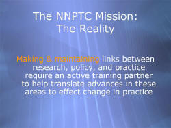 The NNPTC Mission: The Reality Making & maintaining links between research, policy, and practice require an active training partner to help translate advances in these areas to effect change in practice